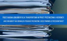 Podstawowa dokumentacja transportowa w pracy przewoźnika i kierowcy.