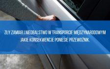 Zły zamiar i niedbalstwo w transporcie międzynarodowym – jakie konsekwencje poniesie przewoźnik.