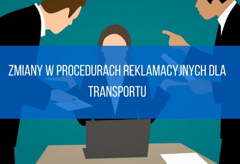 Zmiany w procedurach reklamacyjnych dla transportu