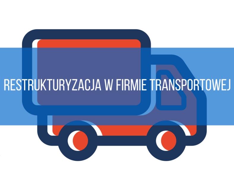 Restrukturyzacja w firmie transportowej