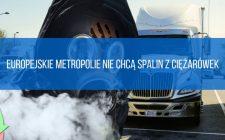 Europejskie metropolie nie chcą spalin z ciężarówek