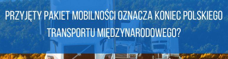 Przyjęty Pakiet Mobilności oznacza koniec polskiego transportu międzynarodowego?