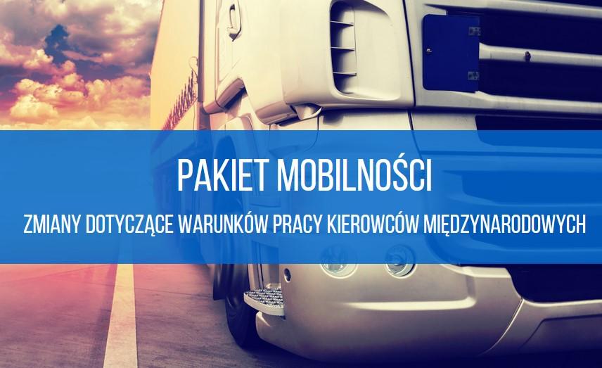 Pakiet Mobilności - zmiany dotyczące warunków pracy kierowców międzynarodowych
