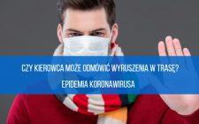 Czy kierowca może odmówić wyruszenia w trasę - epidemia koronawirusa?